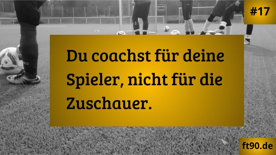 Trainerregel #17: Coachen für die Spieler.